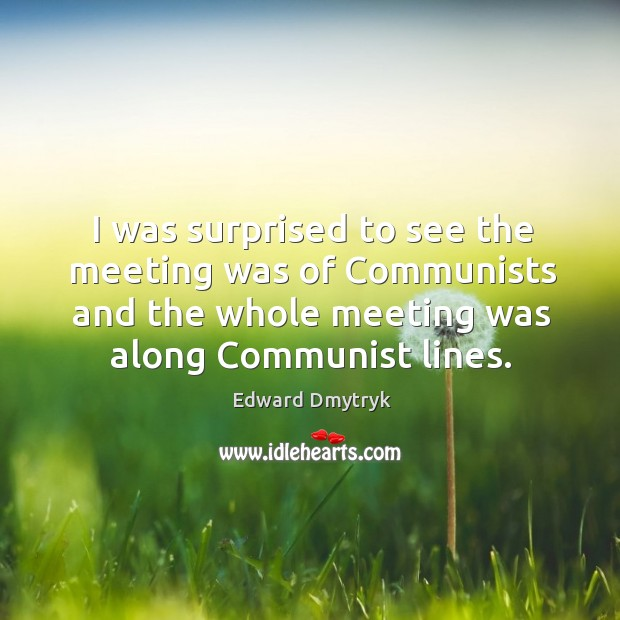 Image, I was surprised to see the meeting was of communists and the whole meeting was along communist lines.