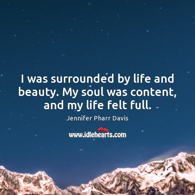 I was surrounded by life and beauty. My soul was content, and my life felt full. Image