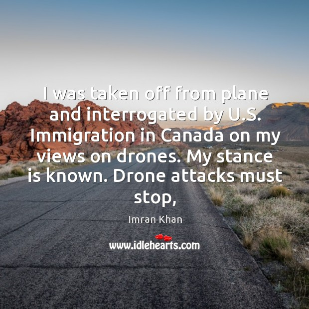 I was taken off from plane and interrogated by U.S. Immigration Imran Khan Picture Quote