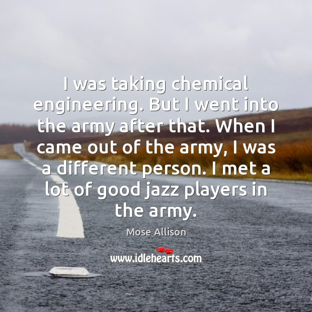 I was taking chemical engineering. But I went into the army after Image