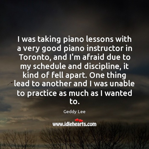 Image, I was taking piano lessons with a very good piano instructor in