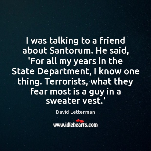 I was talking to a friend about Santorum. He said, 'For all Image