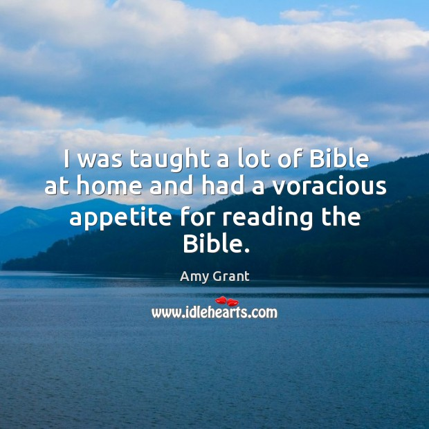 I was taught a lot of bible at home and had a voracious appetite for reading the bible. Image