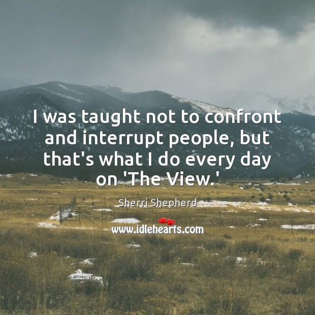 I was taught not to confront and interrupt people, but that's what Image