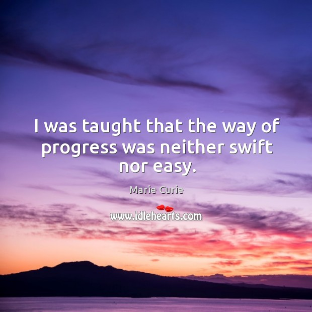 Image, I was taught that the way of progress was neither swift nor easy.