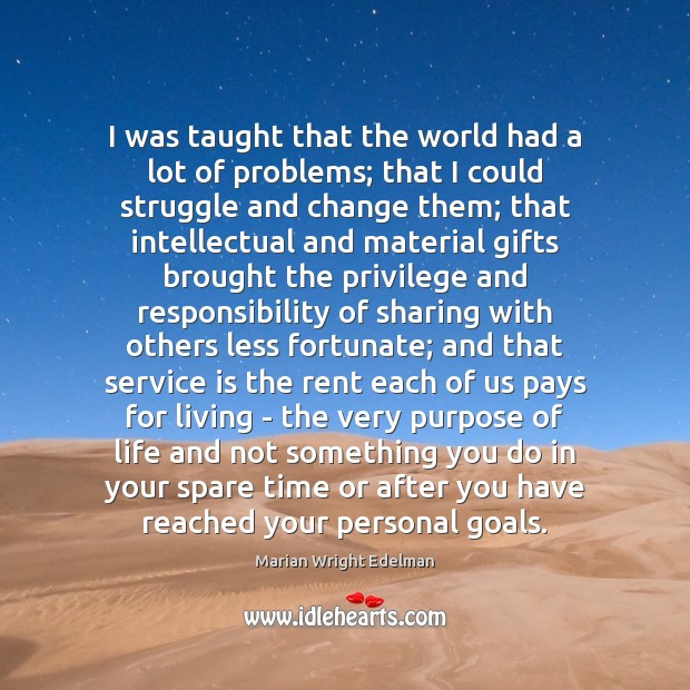 I was taught that the world had a lot of problems; that Marian Wright Edelman Picture Quote