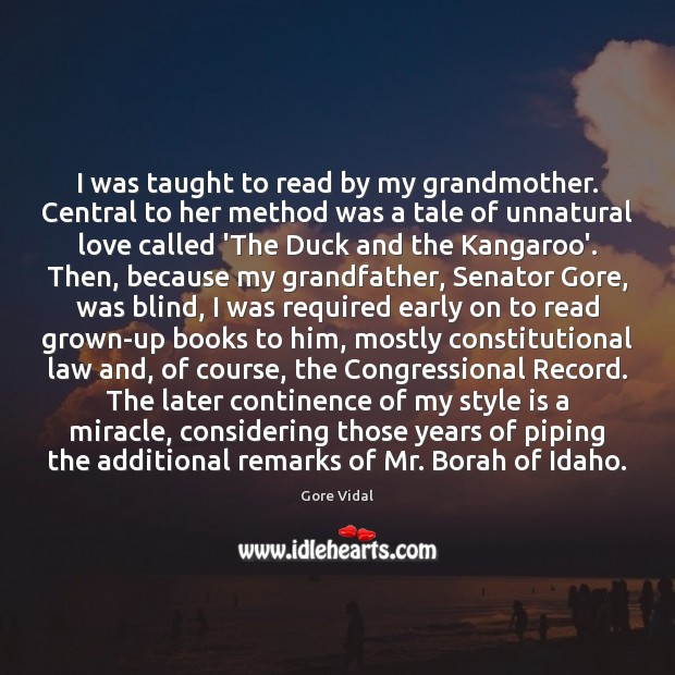 I was taught to read by my grandmother. Central to her method Gore Vidal Picture Quote