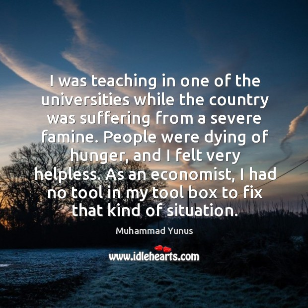 I was teaching in one of the universities while the country was suffering from a severe famine. Image