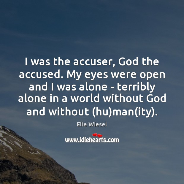 Image, I was the accuser, God the accused. My eyes were open and