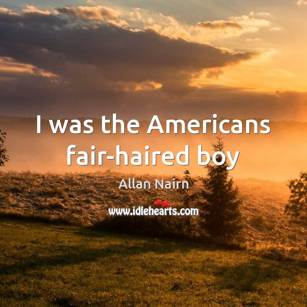 I was the Americans fair-haired boy Image