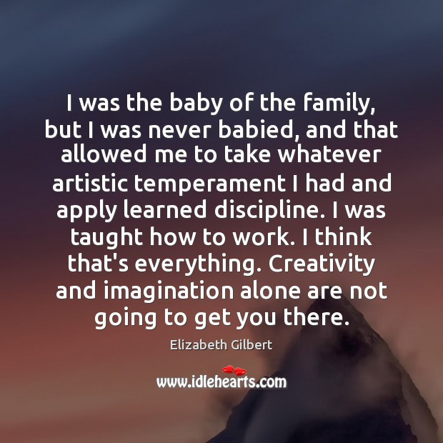 I was the baby of the family, but I was never babied, Elizabeth Gilbert Picture Quote
