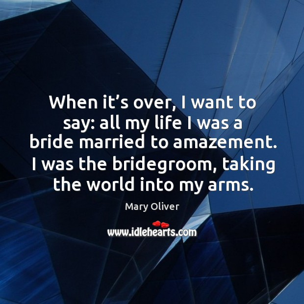 I was the bridegroom, taking the world into my arms. Image