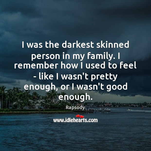 I was the darkest skinned person in my family. I remember how Rapsody Picture Quote