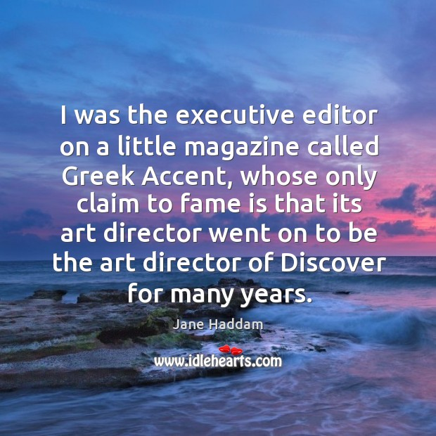Image, I was the executive editor on a little magazine called greek accent