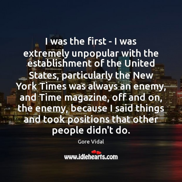 I was the first – I was extremely unpopular with the establishment Gore Vidal Picture Quote
