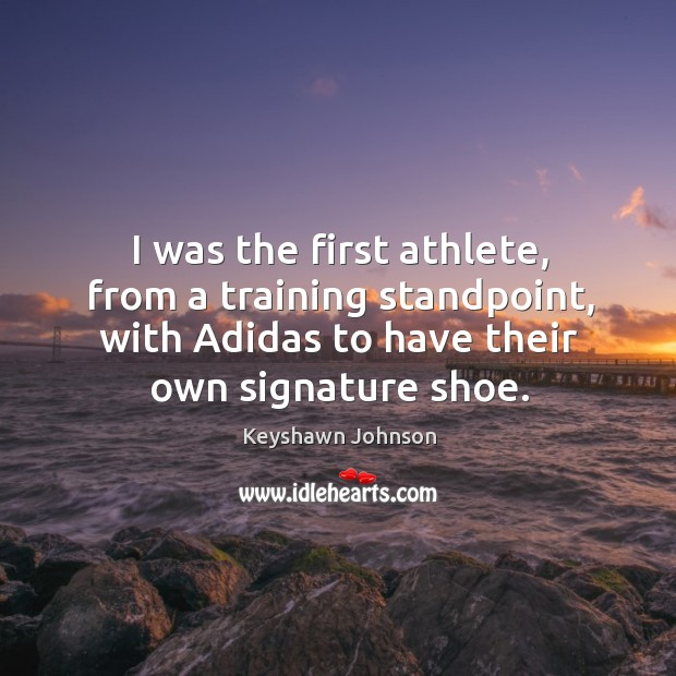 I was the first athlete, from a training standpoint, with Adidas to Image