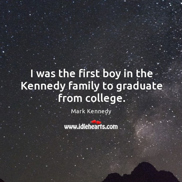 I was the first boy in the kennedy family to graduate from college. Image