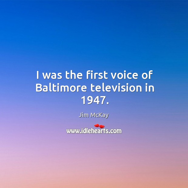 I was the first voice of baltimore television in 1947. Image