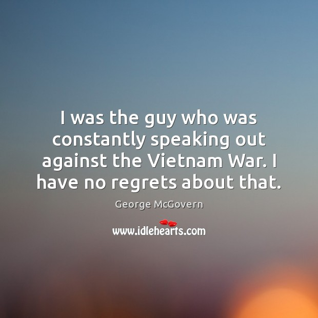I was the guy who was constantly speaking out against the Vietnam George McGovern Picture Quote