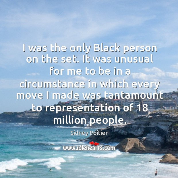 I was the only black person on the set. It was unusual for me to be in a Image