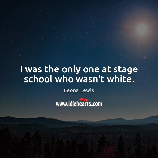 Image, I was the only one at stage school who wasn't white.