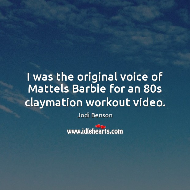 Image, I was the original voice of Mattels Barbie for an 80s claymation workout video.