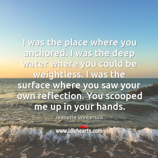 I was the place where you anchored. I was the deep water Image