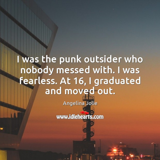 I was the punk outsider who nobody messed with. I was fearless. Image