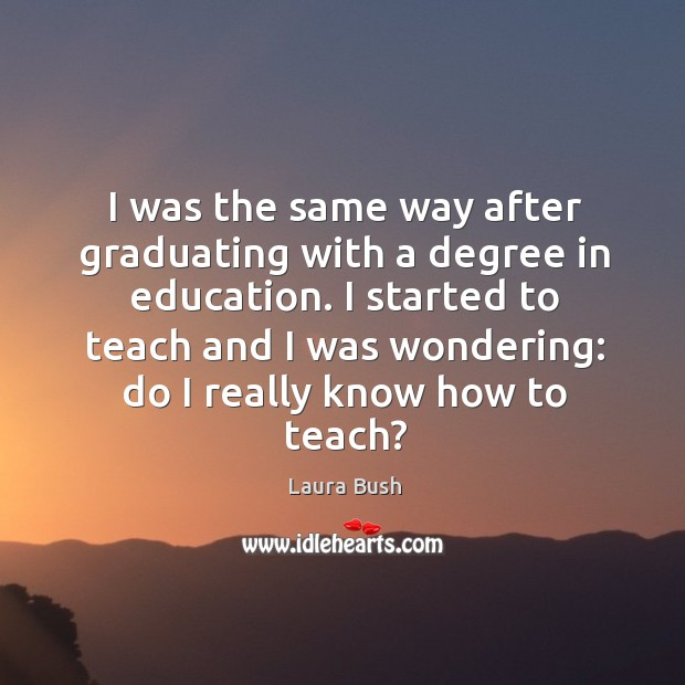 I was the same way after graduating with a degree in education. Image