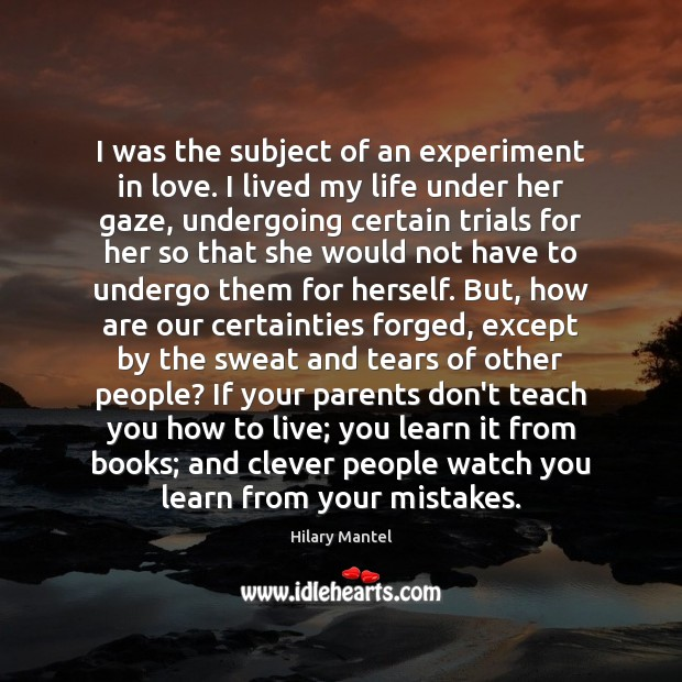 I was the subject of an experiment in love. I lived my Clever Quotes Image