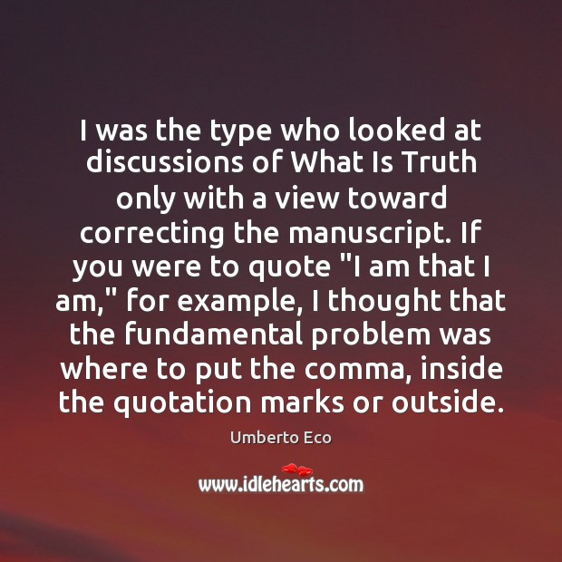 I was the type who looked at discussions of What Is Truth Umberto Eco Picture Quote