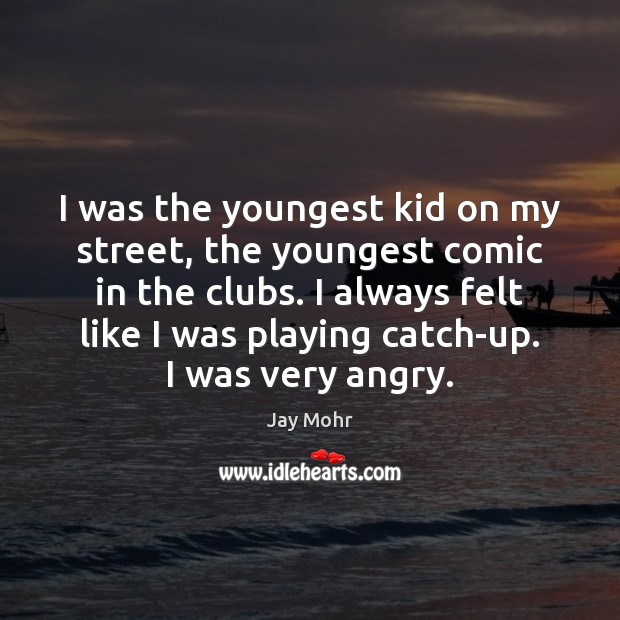 I was the youngest kid on my street, the youngest comic in Image