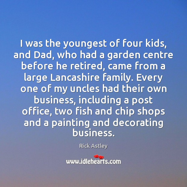 I was the youngest of four kids, and Dad, who had a Image