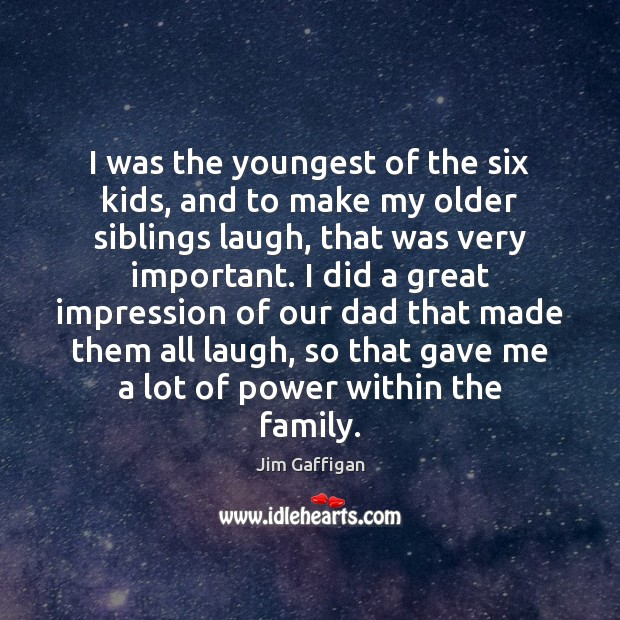 Jim Gaffigan Picture Quote image saying: I was the youngest of the six kids, and to make my