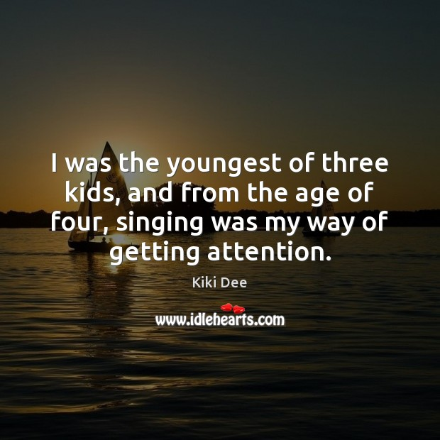 I was the youngest of three kids, and from the age of Image