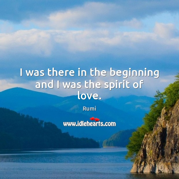 I was there in the beginning and I was the spirit of love. Image
