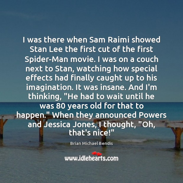 Image, I was there when Sam Raimi showed Stan Lee the first cut