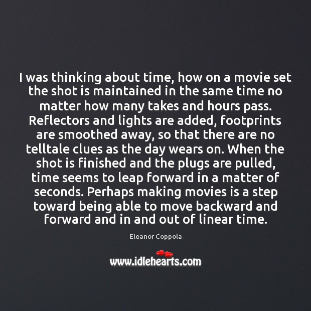 I was thinking about time, how on a movie set the shot Movies Quotes Image