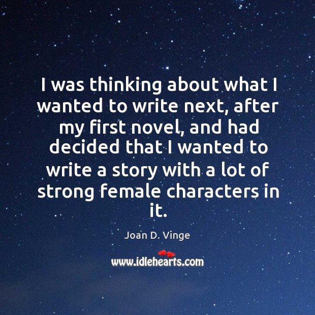 I was thinking about what I wanted to write next, after my first novel Joan D. Vinge Picture Quote