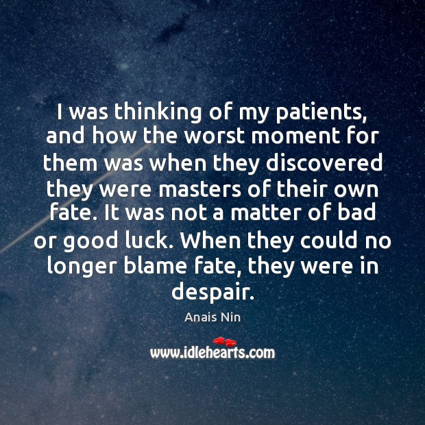 I was thinking of my patients, and how the worst moment for Anais Nin Picture Quote