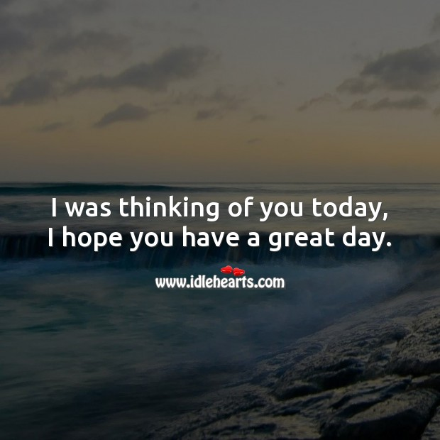 Good Day Quotes image saying: I was thinking of you today, I hope you have a great day.