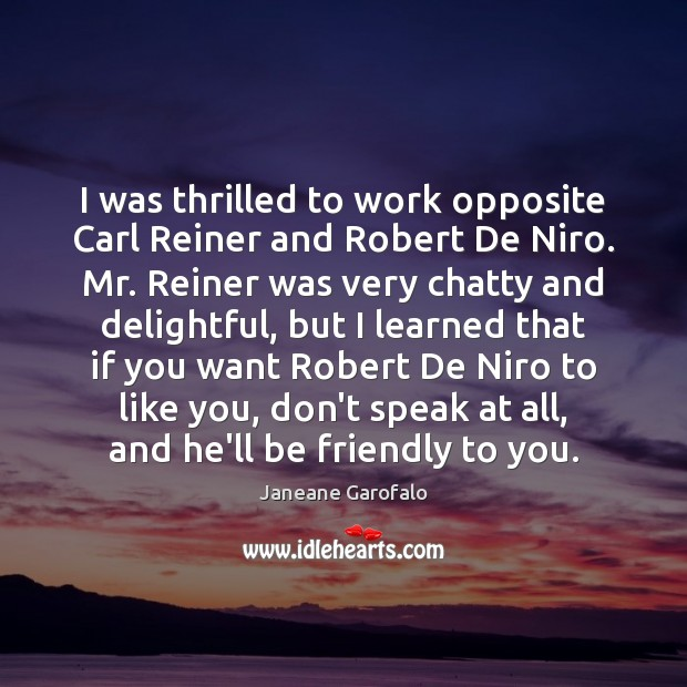 Image, I was thrilled to work opposite Carl Reiner and Robert De Niro.