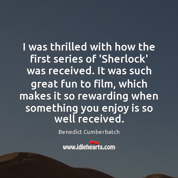 Image, I was thrilled with how the first series of 'Sherlock' was received.