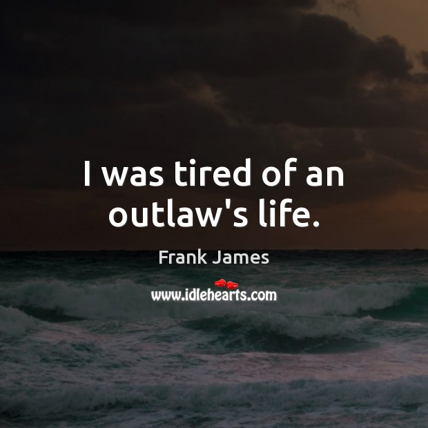 I was tired of an outlaw's life. Image