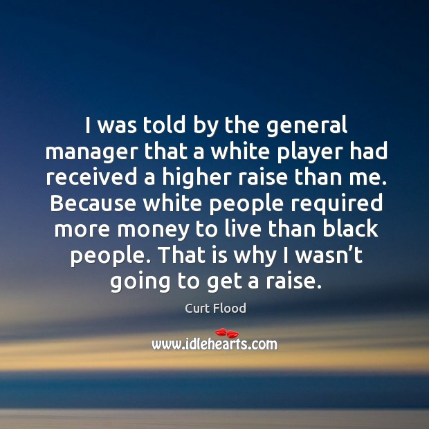 I was told by the general manager that a white player had received a higher raise than me. Image