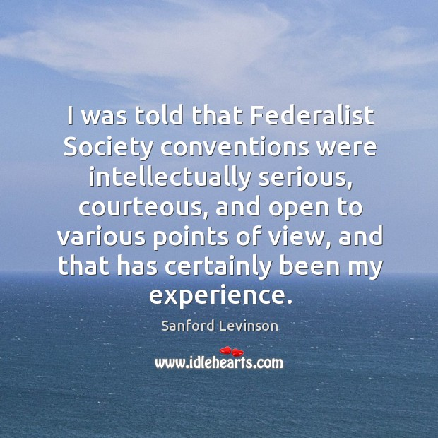 I was told that Federalist Society conventions were intellectually serious, courteous, and Image