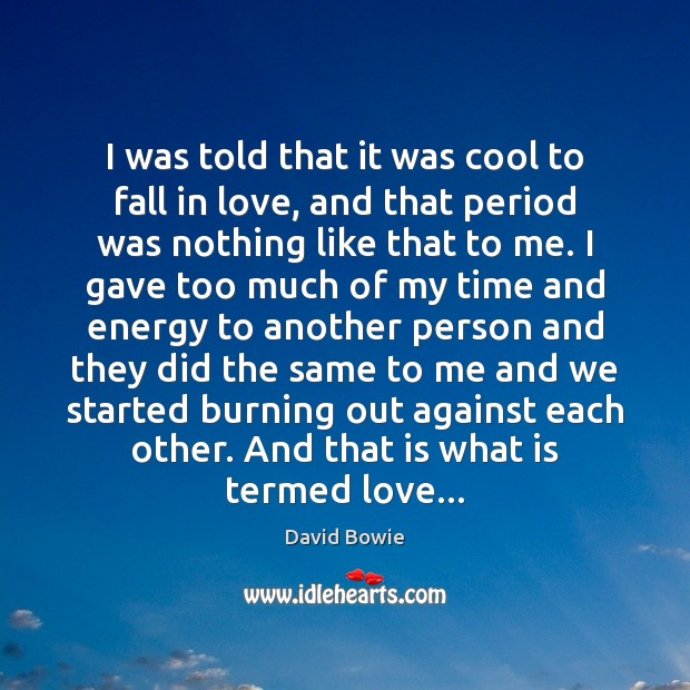 I was told that it was cool to fall in love, and Cool Quotes Image