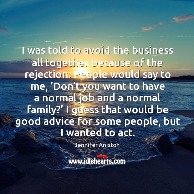 I was told to avoid the business all together because of the rejection. Image