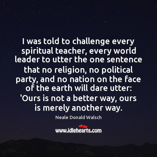 Image, I was told to challenge every spiritual teacher, every world leader to