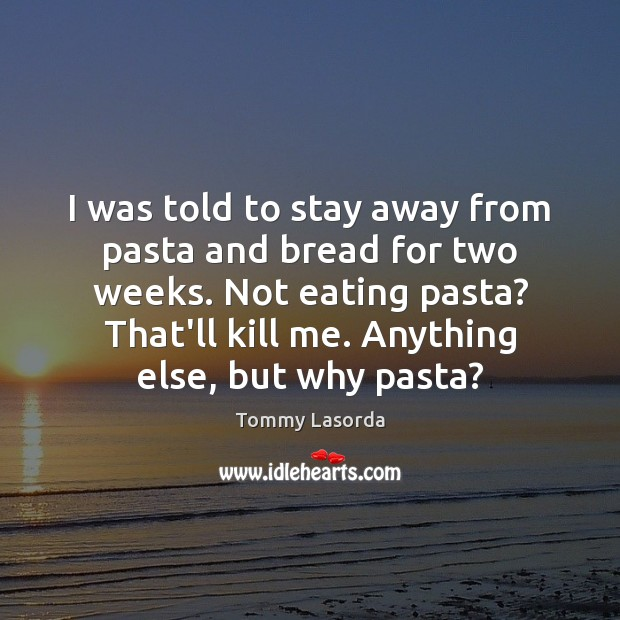 I was told to stay away from pasta and bread for two Image
